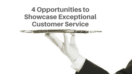 4 Opportunities to Showcase Exceptional Customer Service