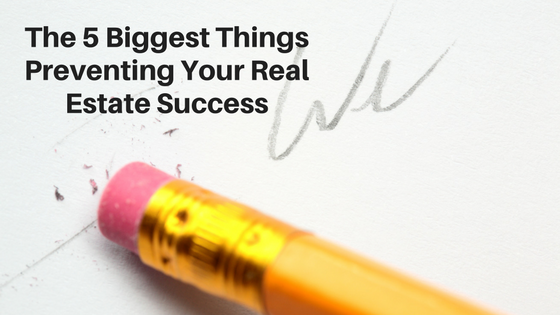 The 5 Biggest Things Preventing Your Real Estate Success